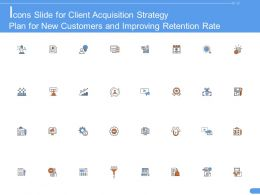 Icons Slide For Client Acquisition Strategy Plan For New Customers And Improving Retention Rate Ppt Grid