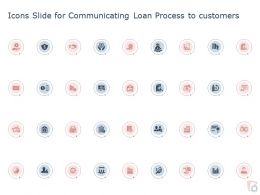 Icons Slide For Communicating Loan Process To Customers Ppt Powerpoint Vector