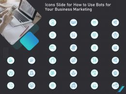 Icons Slide For How To Use Bots For Your Business Marketing Ppt Powerpoint Presentation Slideshow