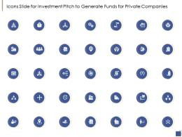 Icons Slide For Investment Pitch To Generate Funds For Private Companies Ppt Summary