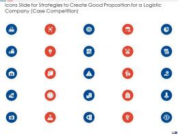 Icons Slide For Strategies To Create Good Proposition For A Logistic Company Case Competition