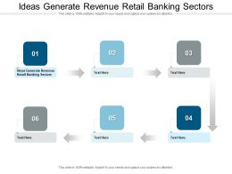 Ideas Generate Revenue Retail Banking Sectors Ppt Powerpoint Presentation Model Cpb