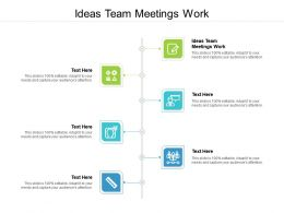 Ideas Team Meetings Work Ppt Powerpoint Presentation Summary Structure Cpb