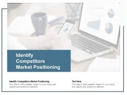 Identify Competitors Market Positioning Ppt Powerpoint Presentation Infographics Elements Cpb