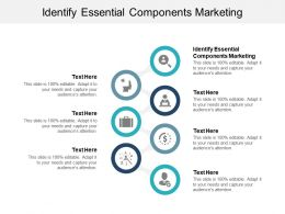 Identify Essential Components Marketing Ppt Powerpoint Presentation File Slides Cpb