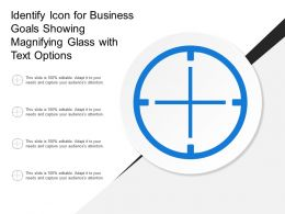 Identify Icon For Business Goals Showing Magnifying Glass With Text Options