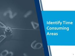 Identify Time Consuming Areas Management Ppt Powerpoint Presentation Ideas