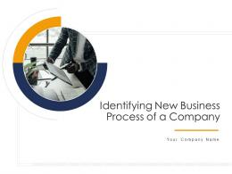 Identifying New Business Process Of A Company Powerpoint Presentation Slides