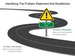 Identifying The Problem Statement And Roadblocks Powerpoint Templates