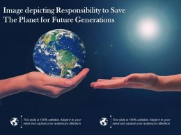 Image Depicting Responsibility To Save The Planet For Future Generations