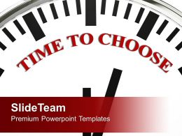 Image Of Clock With Phrase Time To Choose PowerPoint Templates PPT Backgrounds For Slides 0213