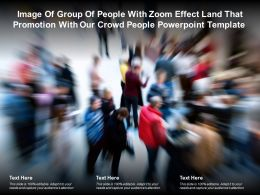 Image Of Group Of People With Zoom Effect Land That Promotion With Our Crowd People Template