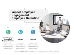 Impact Employee Engagement Employee Retention Ppt Powerpoint Presentation Ideas Show Cpb
