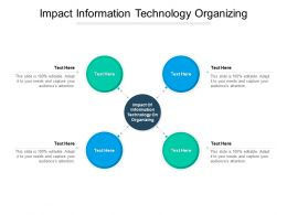Impact Information Technology Organizing Ppt Powerpoint Presentation Ideas Cpb