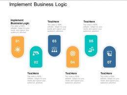 Implement Business Logic Ppt Powerpoint Presentation File Template Cpb