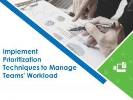 Implement Prioritization Techniques To Manage Teams Workload Complete Deck