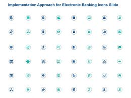 Implementation Approach For Electronic Banking Icons Slide Ppt Slides Maker