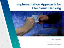 Implementation Approach For Electronic Banking Powerpoint Presentation Slides