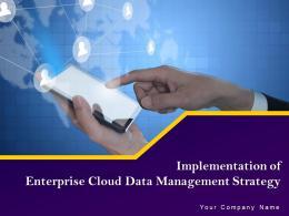 Implementation Of Enterprise Cloud Data Management Strategy Complete Deck