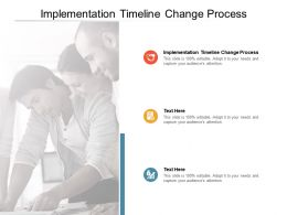Implementation Timeline Change Process Ppt Powerpoint Presentation Show Designs Cpb