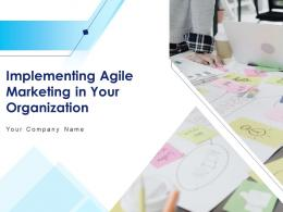 Implementing Agile Marketing In Your Organization Complete Deck