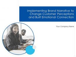 Implementing Brand Narrative To Change Customer Perceptions And Built Emotional Connection Complete Deck