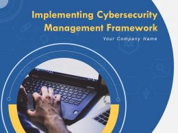 Implementing Cybersecurity Management Framework Powerpoint Presentation Slides