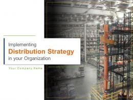 Implementing Distribution Strategy In Your Organization Powerpoint Presentation Slides