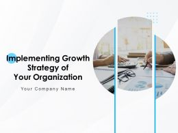 Implementing Growth Strategy Of Your Organization Powerpoint Presentation Slides