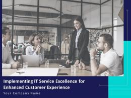 Implementing IT Service Excellence For Enhanced Customer Experience Complete Deck
