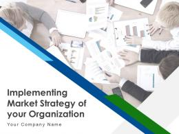 Implementing Market Strategy Of Your Organization Powerpoint Presentation Slides