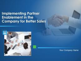 Implementing Partner Enablement In The Company For Better Sales Powerpoint Presentation Slides