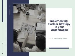 Implementing Partner Strategy In Your Organization Powerpoint Presentation Slides