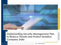 Implementing Security Management Plan To Reduce Threats And Protect Sensitive Company Data Complete Deck