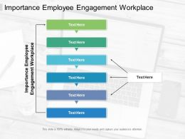 Importance Employee Engagement Workplace Ppt Powerpoint Presentation File Cpb