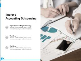 Improve Accounting Outsourcing Ppt Powerpoint Presentation Slides Graphics Cpb