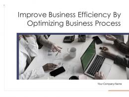 Improve Business Efficiency By Optimizing Business Process Powerpoint Presentation Slides