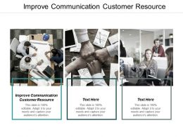 Improve Communication Customer Resource Ppt Powerpoint Presentation Icon Ideas Cpb