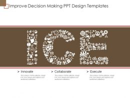 Improve Decision Making Ppt Design Templates