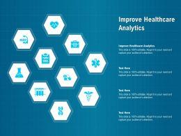 Improve Healthcare Analytics Ppt Powerpoint Presentation File Templates