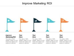 Improve Marketing Roi Ppt Powerpoint Presentation Infographic Template Information Cpb