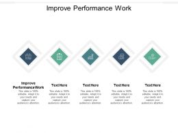 Improve Performance Work Ppt Powerpoint Presentation Model Demonstration Cpb