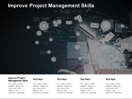 Improve Project Management Skills Ppt Powerpoint Presentation Pictures Images Cpb