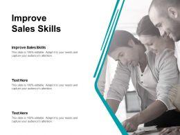 Improve Sales Skills Ppt Powerpoint Presentation Summary Infographics Cpb