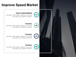 Improve Speed Market Ppt Powerpoint Presentation Visual Aids Outline Cpb