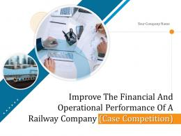 Improve The Financial And Operational Performance Of A Railway Company Case Competition Complete Deck