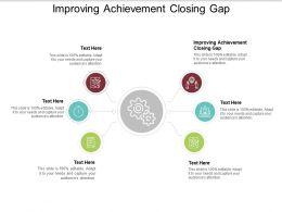 Improving Achievement Closing Gap Ppt Powerpoint Presentation Icon Format Cpb