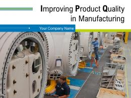 Improving Product Quality In Manufacturing Powerpoint Presentation Slides