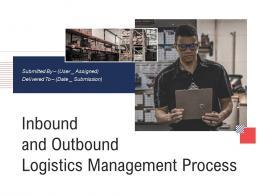 Inbound And Outbound Logistics Management Process Powerpoint Presentation Slides