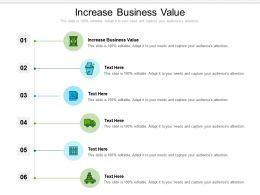 Increase Business Value Ppt Powerpoint Presentation Summary Example Topics Cpb